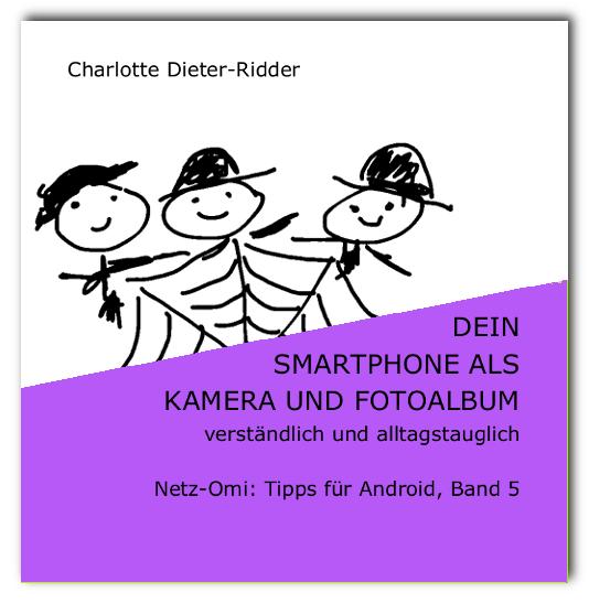 Dein Smartphone als Kamera und Fotoalbum Netz-Omi: Tipps für Android, Band 5