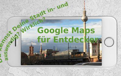 Google Maps für Entdecker (Teil 1)